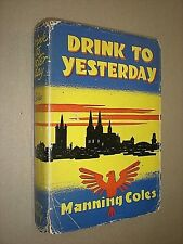 DRINK TO YESTERDAY. MANNING COLES. 1944 1st CANADIAN ED. HB in DJ. WW1 SPIES