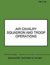 Air Cavalry Squadron and Troop Operations : Field Manual No. 1-114 by...