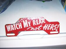 Vintage 50s Watch my Rear not Hers ~ license plate topper gm ford chevy rat rod