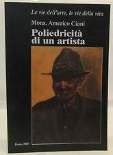 CATALOGO ARTE PITTURA - Americo Ciani: Poliedricità di un artista - Roma 2005