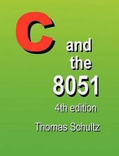 C and the 8051 (4th Edition): By Thomas W Schultz