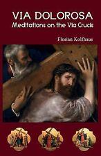 Via Dolorosa : Meditations on the Via Crucis by Florian Kolfhaus (2014,...