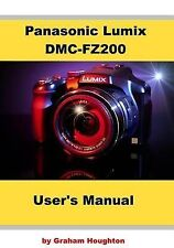 NEW Panasonic Lumix DMC-FZ200 User's Manual by Mr Graham Houghton