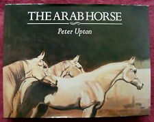 THE ARAB HORSE BY PETER UPTON 1989 1ST ED. ARABIAN HORSE BOOK