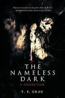NEW The Nameless Dark: A Collection by T.E. Grau