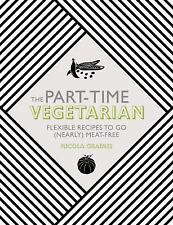 The Part-Time Vegetarian : Flexible Recipes to Go (Nearly) Meat-Free by...