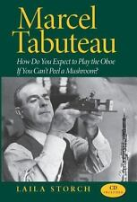 Marcel Tabuteau: How Do You Expect to Play the Oboe If You Can't Peel a Mushroom
