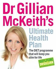 Dr Gillian McKeith's Ultimate Health Plan: The DIET Programme That Will Keep Y,