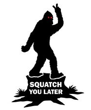 Squatch You Later... Bigfoot Sticker/Decal