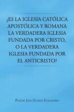 Es la Iglesia Catlica Apostlica y Romana la Verdadera Iglesia Fundada Por...