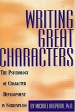 Writing Great Characters : The Psychology of Character Development in
