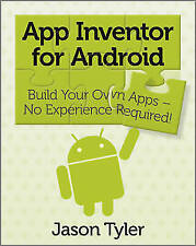 App Inventor for Android: Build Your Own Apps - No Experience Required! by Jaso…
