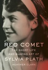Red Comet: The Short Life and Blazing Art of Sylvia Plath by Heather Clark: New