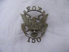 Rare Vintage Hat Badge Fraternal Order Of Eagles 150 Beautiful Item