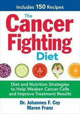 The Cancer-Fighting Diet: Diet and Nutrition Strategies for Effective Cancer Tre
