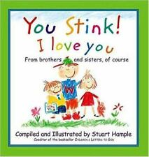 You Stink! I Love You : From Brothers and Sisters, of Course (2002, Hardcover, T