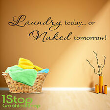 LAUNDRY TODAY OR NAKED TOMORROW WALL STICKER QUOTE - WALL ART DECAL X329
