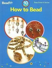 How to Bead: 10 Projects (Easy-Does-It)
