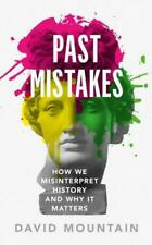 Past Mistakes How We Misinterpret History and Why it Matters David Mountain Buch