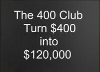 MAKE MONEY; JOIN THE EXCLUSIVE 400 CLUB - TURN $400 into $120,000 in 60 months