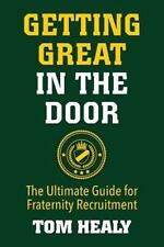 Getting Great in the Door : The Ultimate Guide for Fraternity Recruitment by...