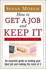 How to Get a Job and Keep It: An Essential Guide to Landing Your Ideal Job and