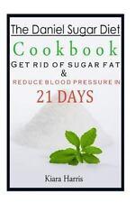 The Daniel Sugar Diet Cookbook : Get Rid of Sugar Fat and Reduce Blood...