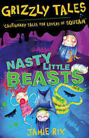 Very Good Rix, Jamie, Grizzly Tales 1: Nasty Little Beasts: Cautionary Tales for