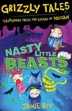 Grizzly Tales: Nasty Little Beasts: Cautionary Tales for Lovers of Squeam! by R