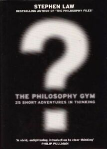 The Philosophy Gym 25 Short Adventures in Thinking by Stephen Law BOOK HC