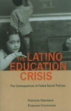The Latino Education Crisis : The Consequences of Failed Social Policies by...