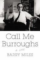 Call Me Burroughs : A Life by Barry Miles (2014, Hardcover) 1st Edition 2014