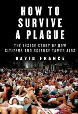 How to Survive a Plague : The Inside Story of How Citizens and Science Tamed...