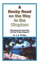 A Rocky Road on the Way to the Kingdom : Why Does the Good God Let Bad Things...