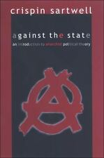 Against the State: An Introduction to Anarchist Political Theory, ., Sartwell, C