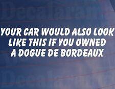 tu coche Would también look like ESTE SI Owned A Dogo De Burdeos PEGATINA