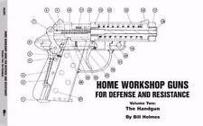 Home Workshop Guns for Defense and Resistance Vol. II : The Handgun by Bill...