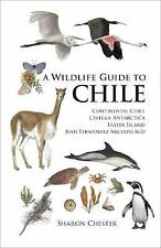A Wildlife Guide to Chile : Continental Chile, Chilean Antarctica, Easter...
