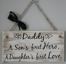 Daddy A Son's first Hero A Daughter's first Love, Wooden Sign/Plaque Fathers Day