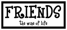 Friends The Wine Of Life-Funny Unique Magnet for Fridge or Car.New! Great Gift!