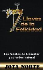Las 7 Llaves de la Felicidad : Las Fuentes de Bienestar y Su Orden Natural by...