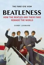 Beatleness: How the Beatles and Their Fans Remade the World by Candy Leonard...