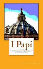 I Papi : I Pontefici e le Profezie Papali Di Malachia Da Celestino II a...