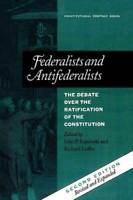 Federalists and Antifederalists: The Debate Over the Ratification of the  - GOOD
