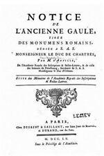 Notice de l'ancienne Gaule, Tirée des Monumens Romains, dédiée a S. A. S....