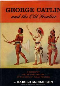 George Catlin and The Old Frontier  A Biography and Picture Gallery o