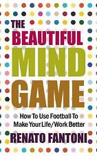 The Beautiful Mind Game : How to Use Football to Make Your Life/Work Better...