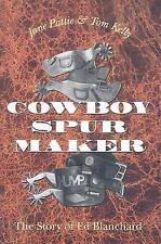 Cowboy Spur Maker: The Story of Ed Blanchard, Pattie, Jane, Kelly, Tom