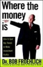 Where the Money is: How to Spot Key Trends to Make Investment Profits by Bob...