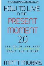 How To Live In The Present Moment, Version 2.0 - Let Go Of The Past & Stop Worry